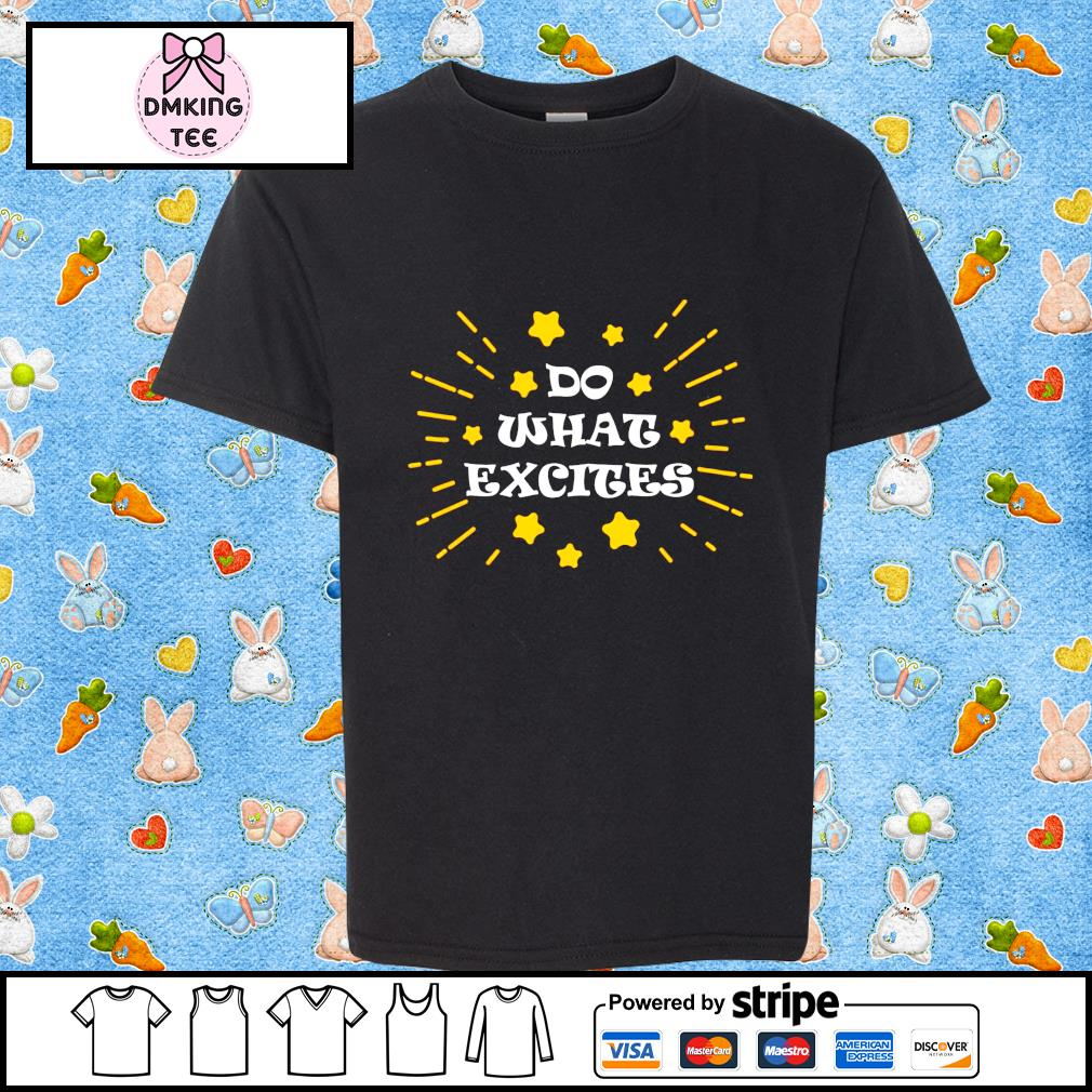Do What Excites shirt