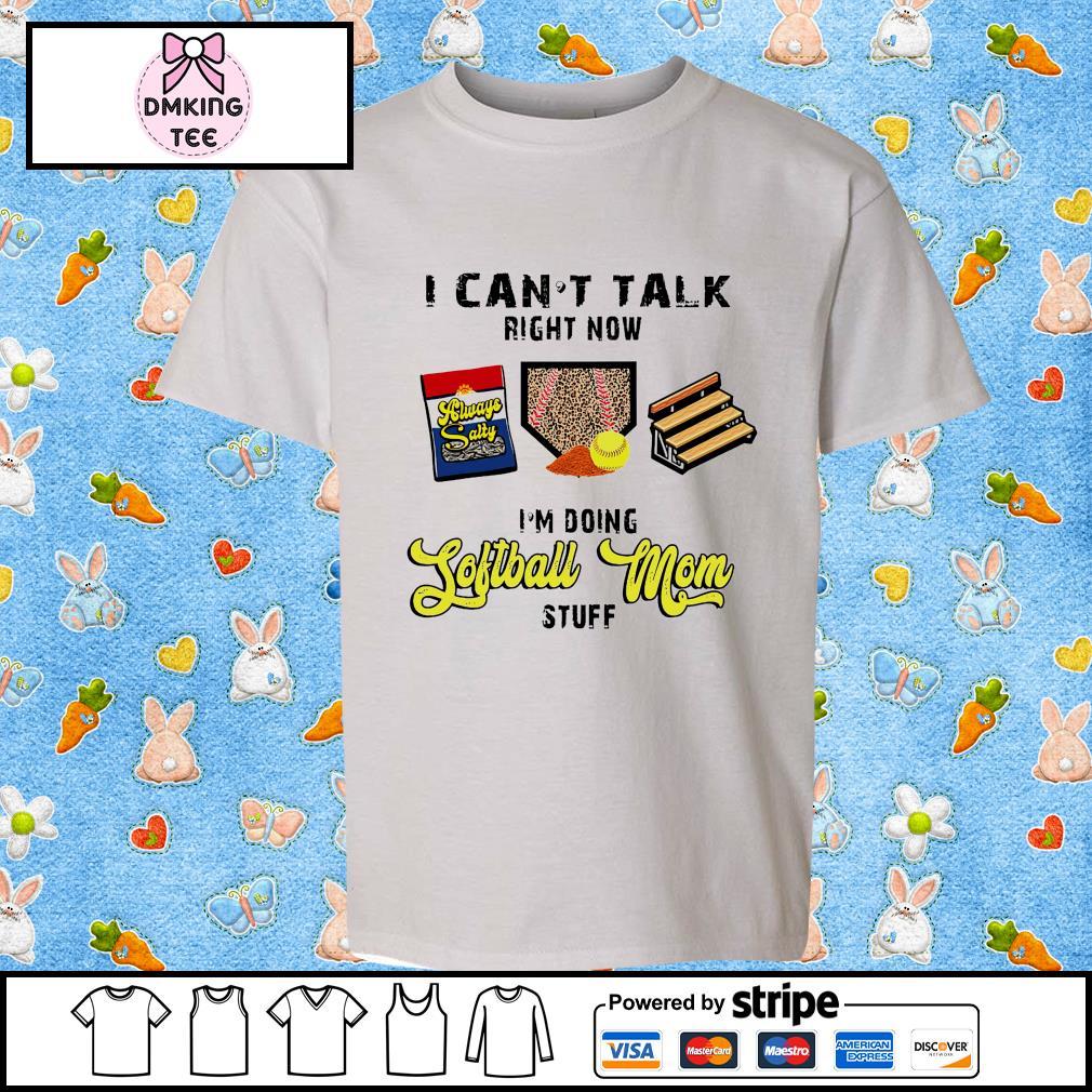 I can't talk right now I'm doing Softball Mom stuff shirt