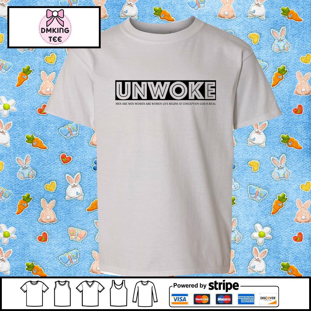 Men's Unwoke men are men women are life begins at conception god is real shirt