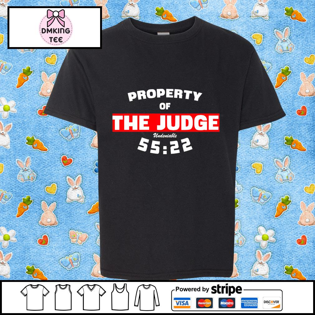 Property of the judge undeniable 55 22 t-shirt