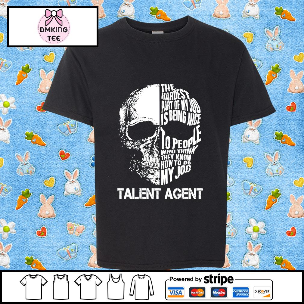 Talent Agent the hardest part of my job is being nice shirt