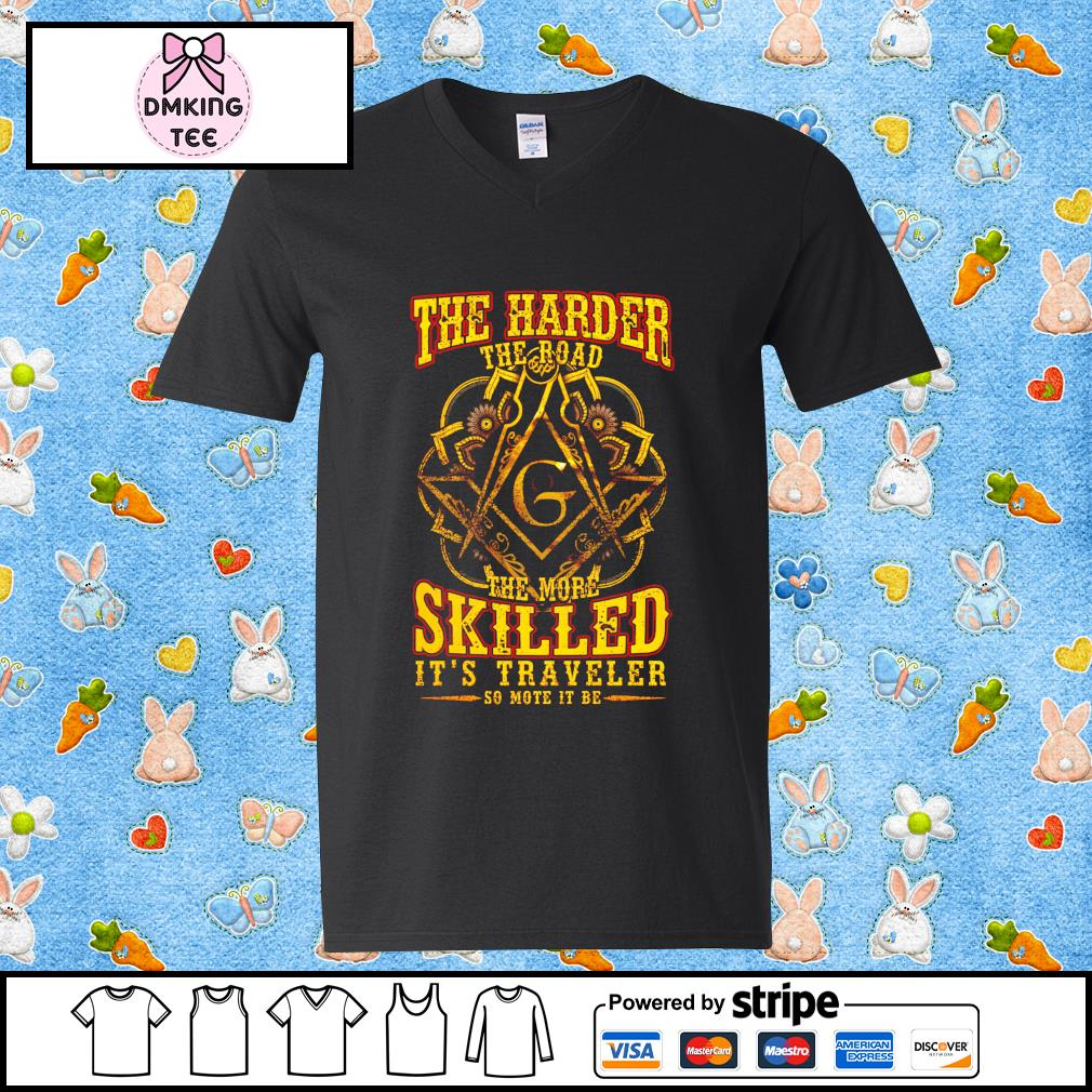 The Harder The Road The More Skilled its Traveler so mote it be Guy v-neck t-shirt
