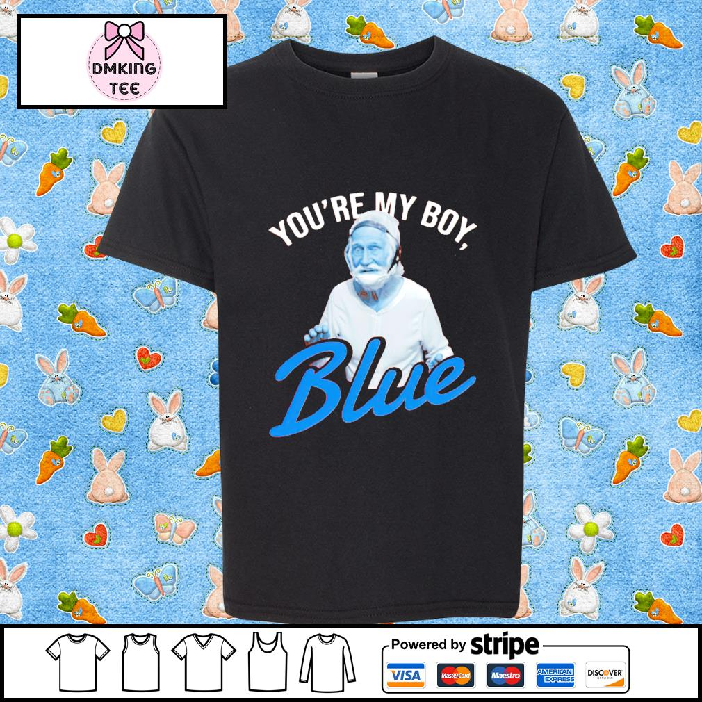 You're My Boy Blue shirt