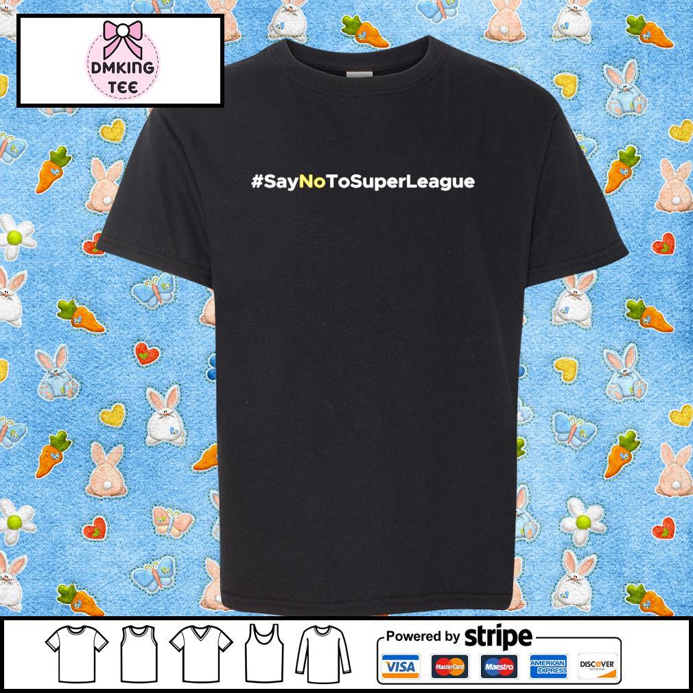 #Saynotosuperleague shirt